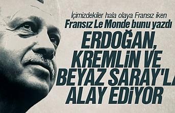'Erdoğan, Kremlin ve Beyaz Saray'la alay ediyor'