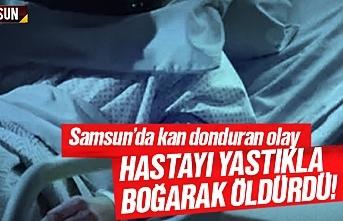 Samsun'da hastayı yastıkla boğarak öldürdü