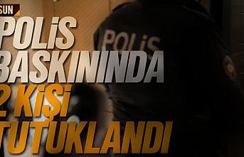 Samsun'da polis baskın yaptı, 2 kişi tutuklandı
