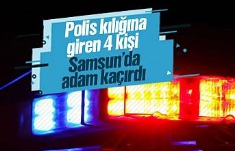 Samsun'da polis kılığına girerek adam kaçırdılar
