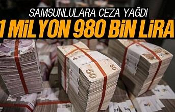 Samsunlulara 1 Milyon 980 Bin lira para cezası