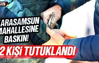 Karasamsun mahallesine baskın, 2 kişi tutuklandı