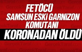 Samsun eski Garnizon komutanı  Mehmet Şükrü Eken koronadan öldü