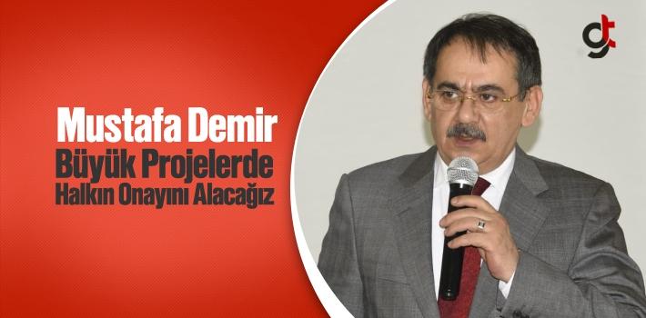 Mustafa Demir, Büyük Projelerde Halkın Onayını...
