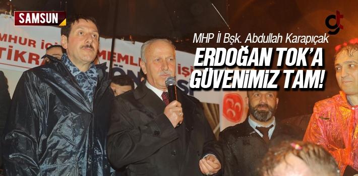 Abdullah Karapıçak, 'Erdoğan Tok'a Güvenimiz Tam'