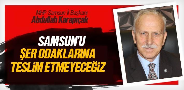 Abdullah Karapıçak, 'Samsun'u Şer Odaklarına...