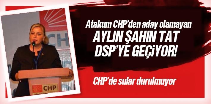Aday Olamayan CHP'li Aylin Şahin Tat, DSP'ye...