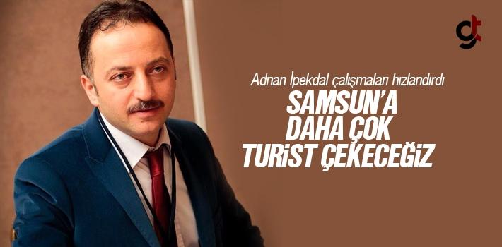 Adnan İpekdal; Samsun'a Daha Çok Turist Çekeceğiz