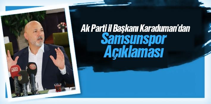 AK Parti İl Başkanı Karaduman'dan Samsunspor Açıklaması