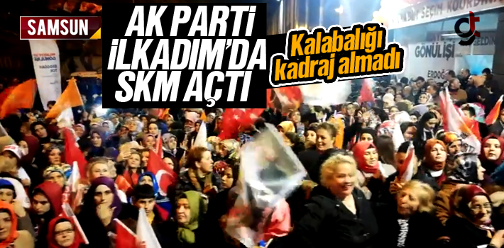 AK Parti İlkadım SKM Açılışına Çok Sayıda...