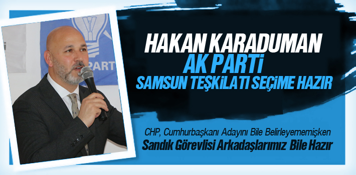 AK Parti Samsun Teşkilatı Seçime Hazır