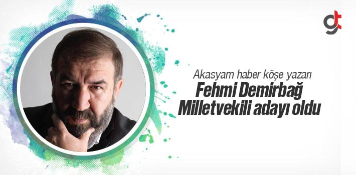 Akasyam Haber Köşe Yazarı Fehmi Demirbağ Milletvekili...