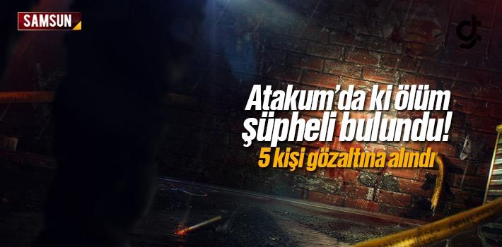 Atakum'da ki Ölüm Şüpheli Bulundu, 5 kişi Gözaltına...
