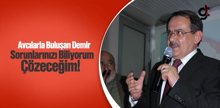 Avcılarla Buluşan Mustafa Demir, 'Sorunlarınızı...
