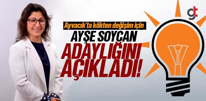 Ayşe Soycan, AK Parti'den Ayvacık İlçe Başkanı...