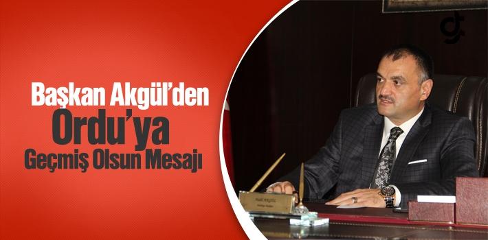 Başkan Akgül'den, Ordu'ya Geçmiş Olsun Mesajı