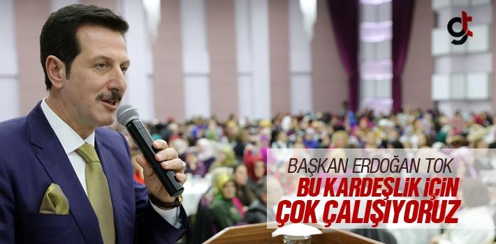 Başkan Erdoğan Tok, Bu Kardeşlik İçin Çok Çalışıyoruz