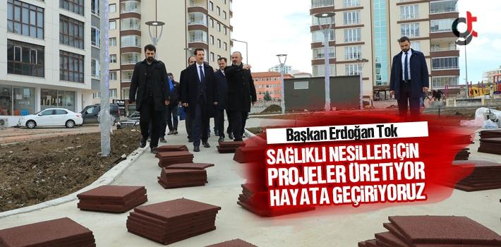 Başkan Erdoğan Tok, Sağlıklı Nesiller İçin...