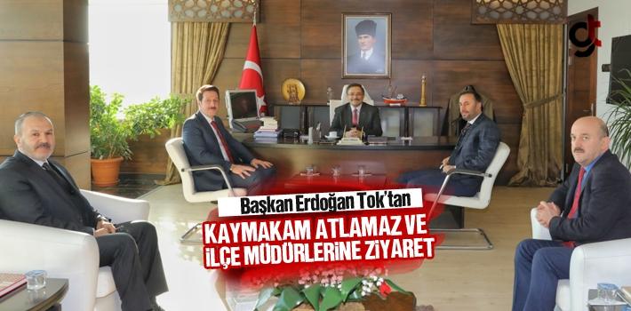 Başkan Erdoğan Tok'tan Kaymakam Atlamaz Ve İlçe...