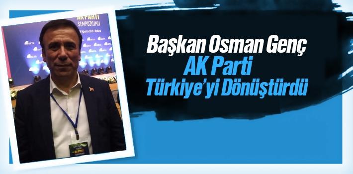 Başkan Genç, AK Parti Türkiye'yi Dönüştürdü