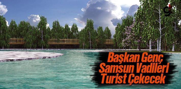 Başkan Genç, Samsun Vadileri Turist Çekecek
