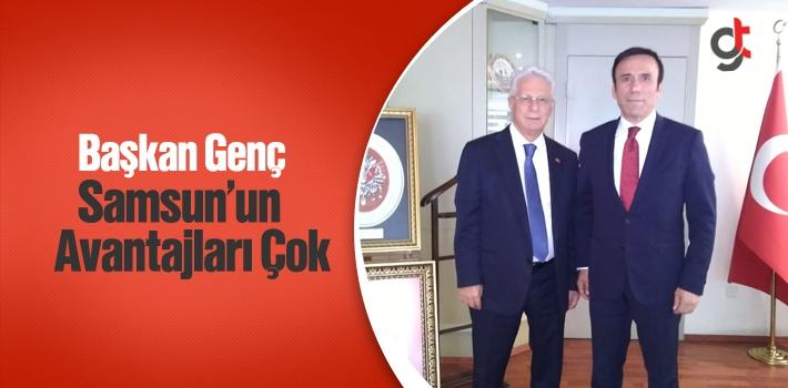 Başkan Genç, Samsun'un Avantajları Çok!