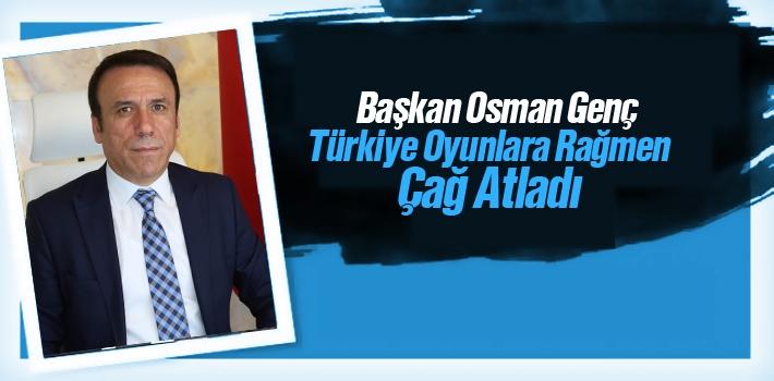 Başkan Genç, Türkiye Oyunlara Rağmen Çağ Atladı