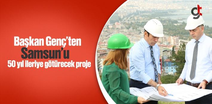 Başkan Genç'ten Samsun'u 50 Yıl İleriye Götürecek...