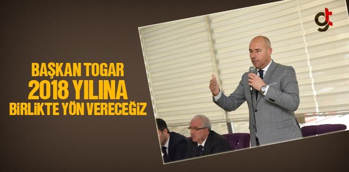 Başkan Hasan Togar, 2018 Yılına Birlikte Yön Vereceğiz