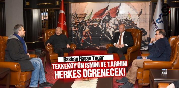 Başkan Hasan Togar, Tekkeköy'ün İsmini Ve Tarihini...