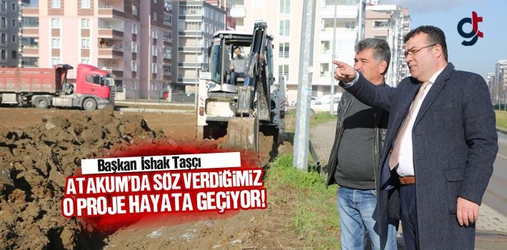 Başkan İshak Taşçı, Atakum'da Söz Verdiğimiz...