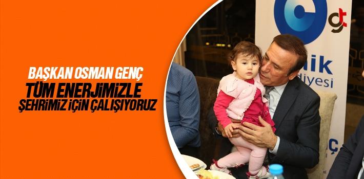 Başkan Osman Genç, Tüm Enerjimizle Şehrimiz İçin...