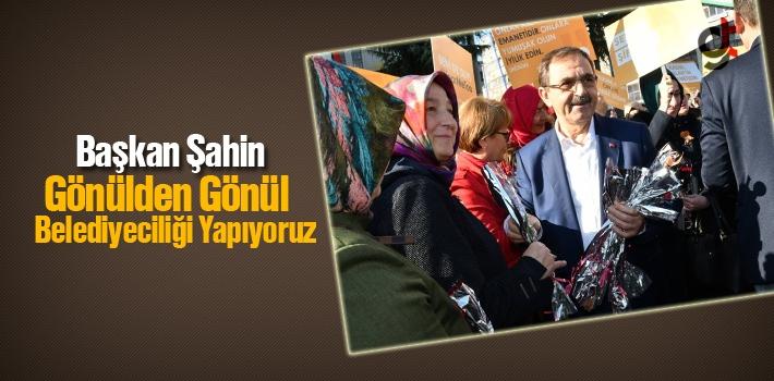 Başkan Şahin, Gönülden Gönül Belediyeciliği...