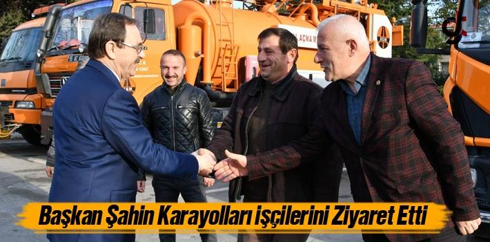 Başkan Şahin, Karayolları İşçilerini Ziyaret...