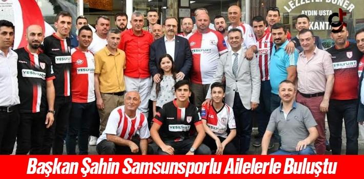 Başkan Şahin, Samsunsporlu Ailelerle Buluştu
