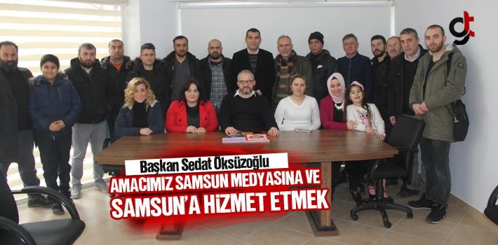 Başkan Sedat Öksüzoğlu, Amacımız Samsun Medyasına...