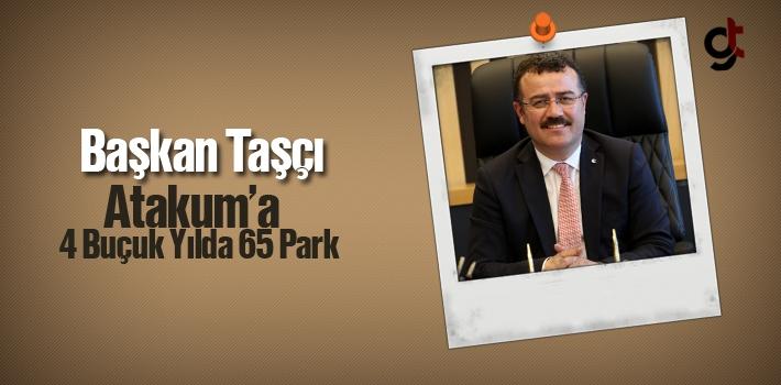 Başkan Taşçı, Atakum'a 4 Buçuk Yılda 65 Parkı...
