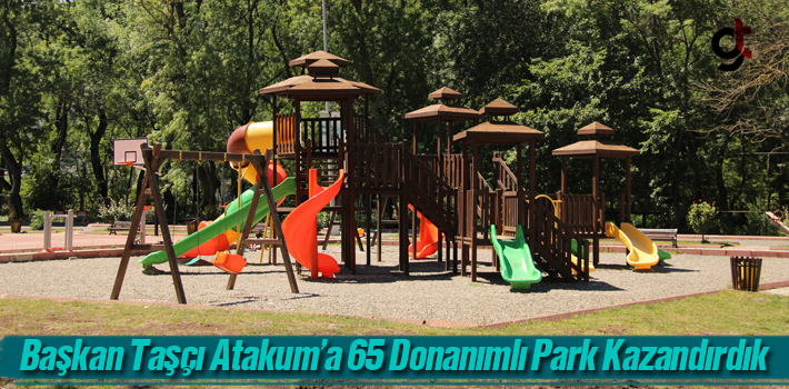 Başkan Taşçı, Atakum'a 65 Donanımlı Park Kazandırdık