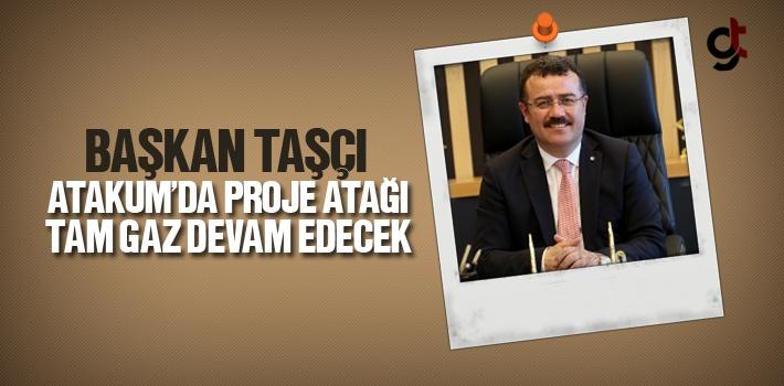 Başkan Taşçı, Atakum'da Proje Atağı Tam Gaz...