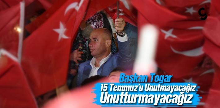 Başkan Togar, 15 Temmuz'u Unutmayacağız Ve Unutturmayacağız