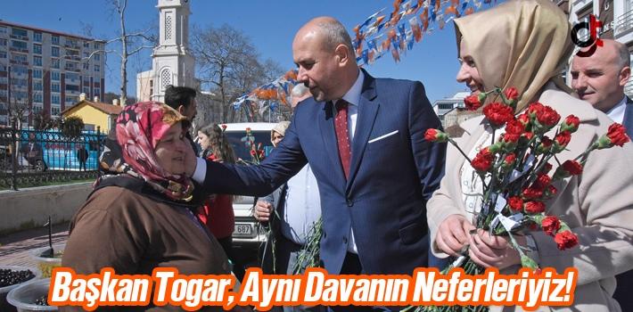Başkan Togar, 'Aynı Davanın Neferleriyiz'!