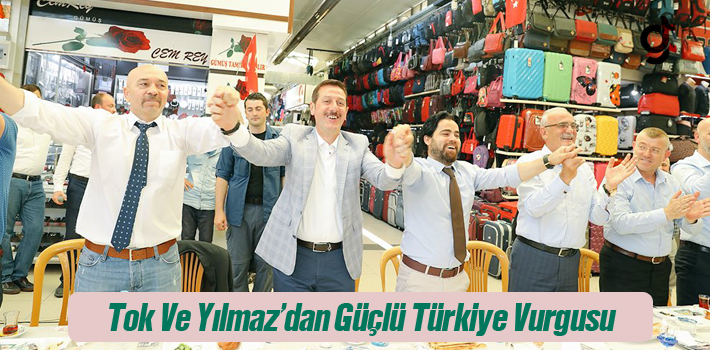 Başkan Tok Ve Yılmaz'dan, Güçlü Türkiye Vurgusu