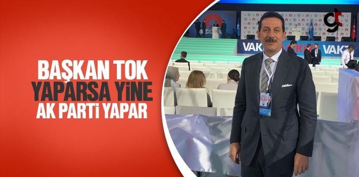 Başkan Tok, Yaparsa Yine AK Parti Yapar