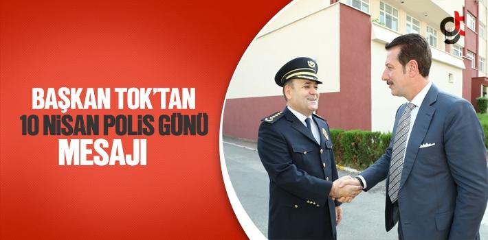 Başkan Tok'tan 10 Nisan Polis Günü Mesajı