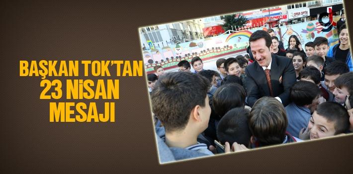 Başkan Tok'tan 23 Nisan Mesajı