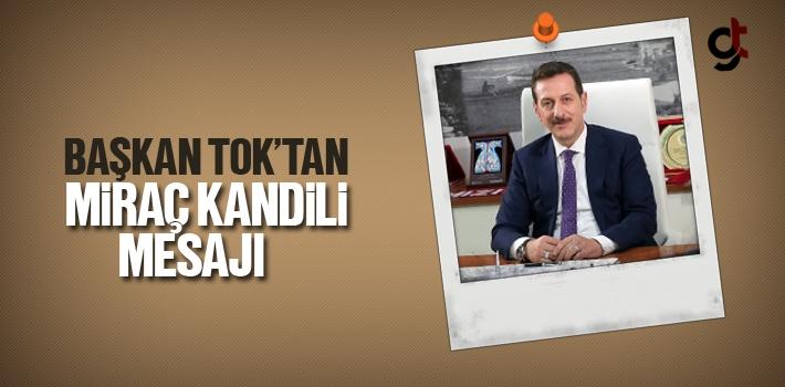 Başkan Tok'tan Miraç Kandili Mesajı