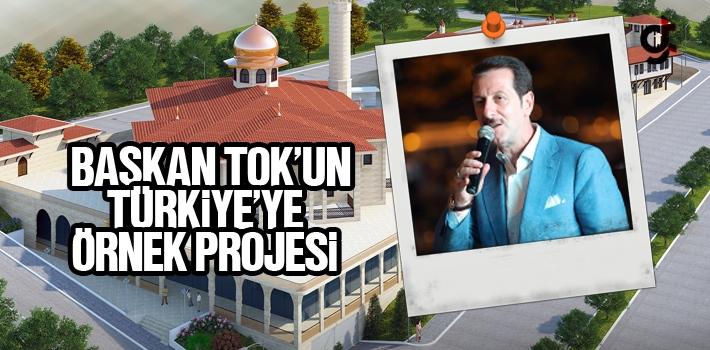 Başkan Tok'un Türkiye'ye Örnek Projesi