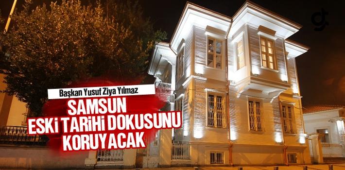 Başkan Yusuf Ziya Yılmaz, Samsun Eski Tarihi Dokusunu...