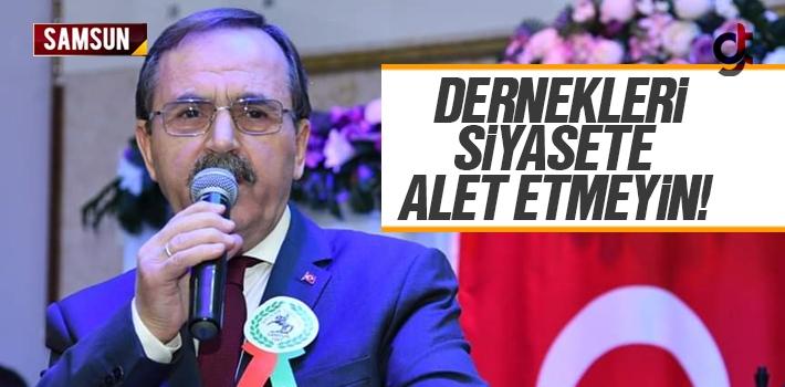 Başkan Zihni Şahin; Dernekleri Siyasete Alet Etmeyin!