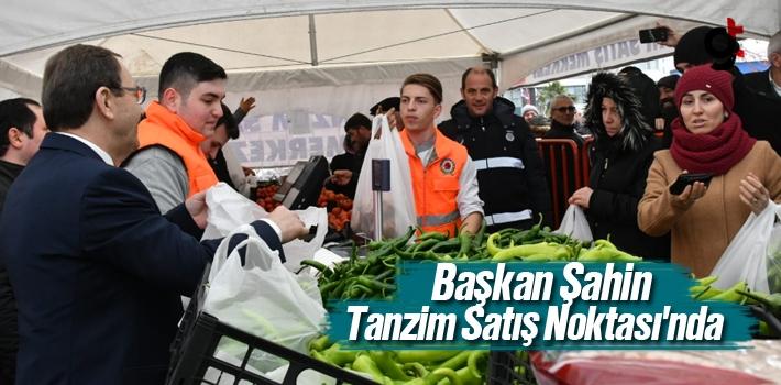 Başkan Zihni Şahin, Tanzim Satış Noktası'nda